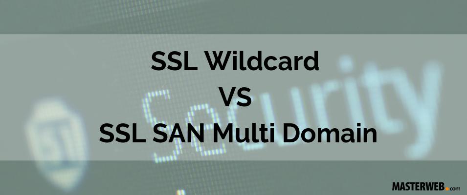 SSL Wildcard VS SSL SAN Multi Domain
